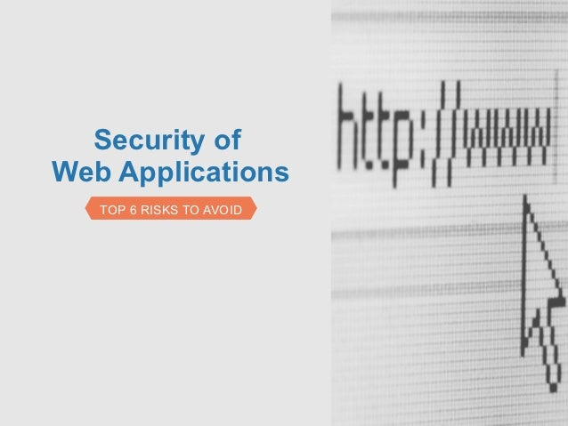 Security ofWeb Applications   TOP 6 RISKS TO AVOID