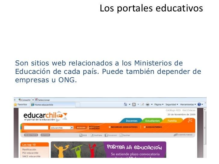 Los portales educativosSon sitios web relacionados a los Ministerios deEducación de cada país. Puede también depender deem...