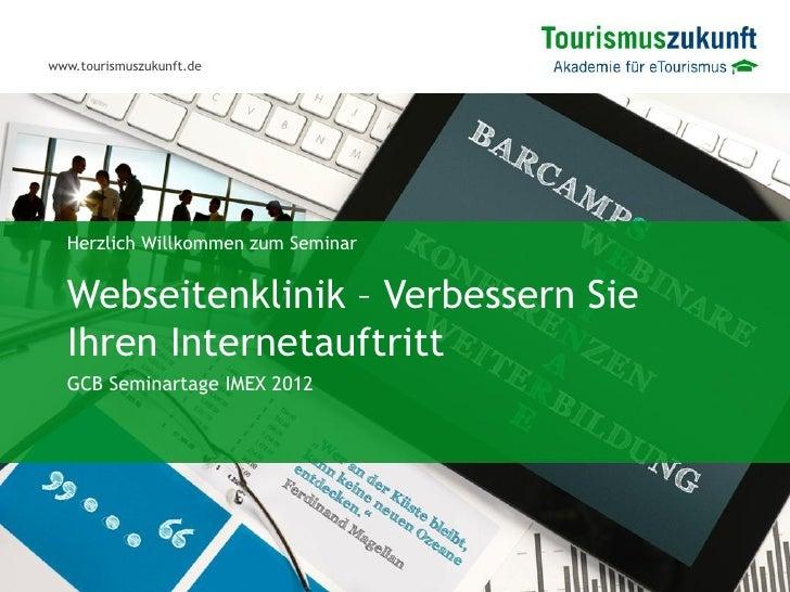 www.tourismuszukunft.de  Herzlich Willkommen zum Seminar  Webseitenklinik – Verbessern Sie  Ihren Internetauftritt  GCB Se...