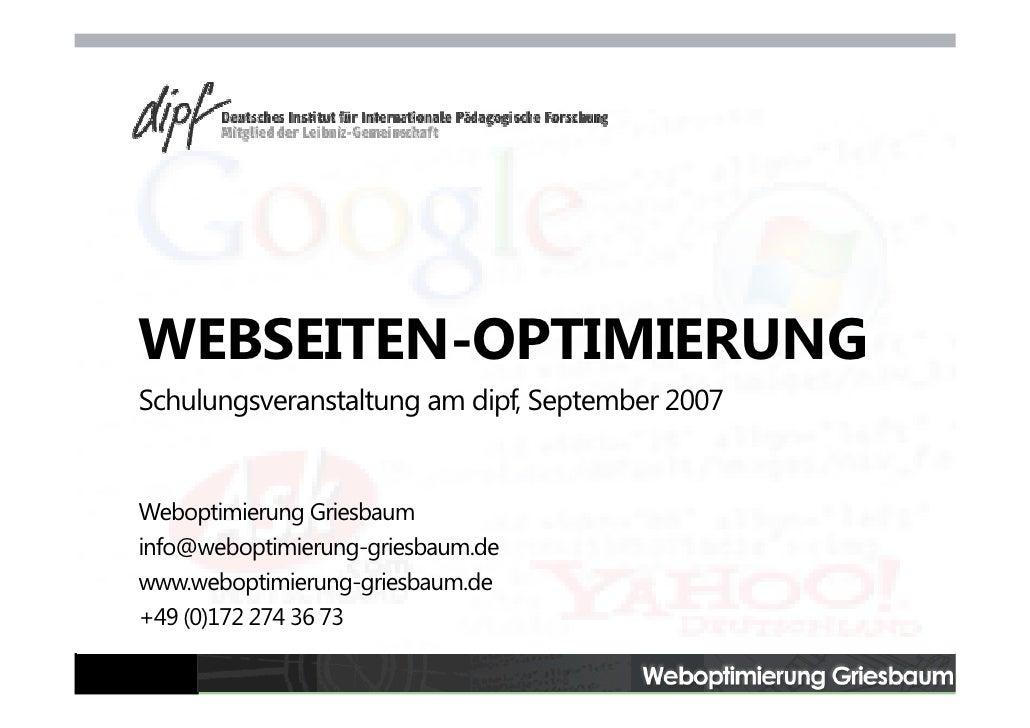 WEBSEITEN-OPTIMIERUNG Schulungsveranstaltung am dipf, September 2007   Weboptimierung Griesbaum info@weboptimierung-griesb...