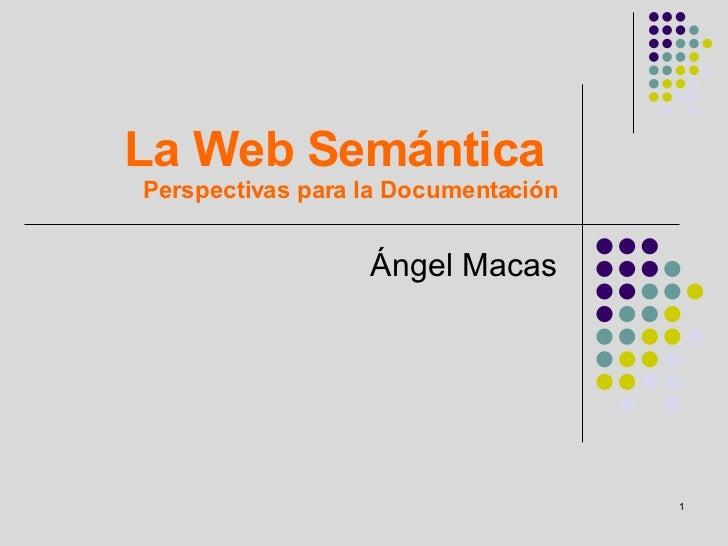La Web Semántica  Perspectivas para la Documentación Ángel Macas