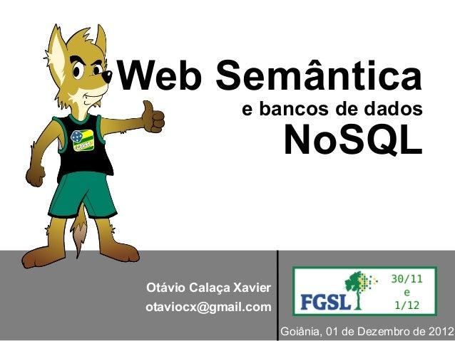 Web Semântica                e bancos de dados                        NoSQL Otávio Calaça Xavier otaviocx@gmail.com       ...