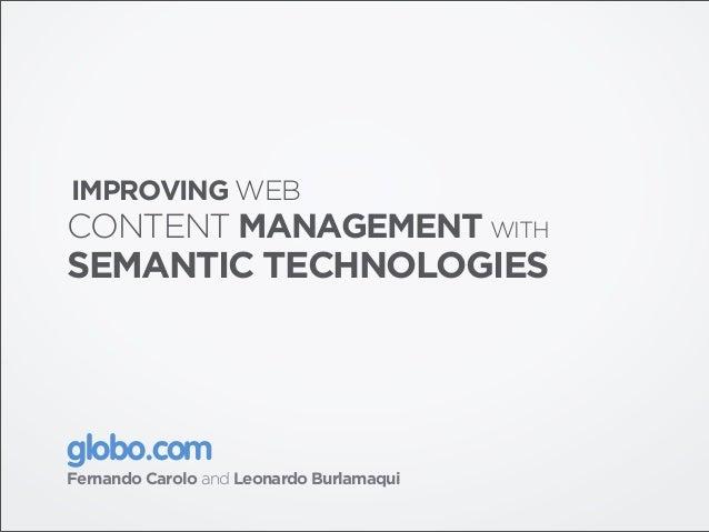 IMPROVING WEBCONTENT MANAGEMENT WITHSEMANTIC TECHNOLOGIESglobo.comFernando Carolo and Leonardo Burlamaqui