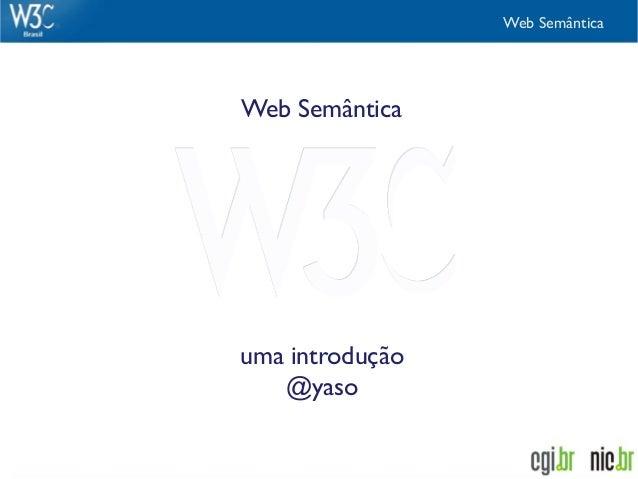 Web SemânticaWeb Semânticauma introdução   @yaso