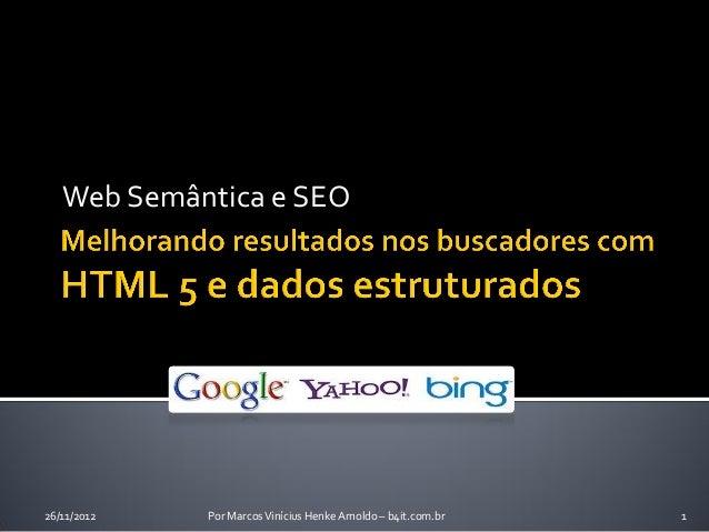Web Semântica e SEO26/11/2012   Por Marcos Vinícius Henke Arnoldo – b4it.com.br   1