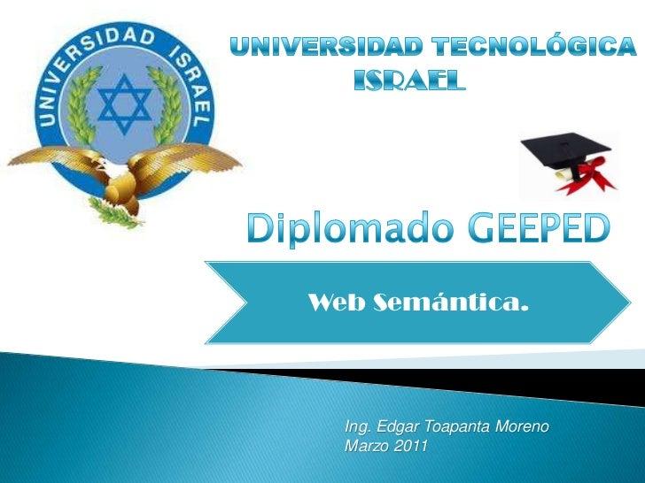 UNIVERSIDAD TECNOLÓGICA<br />ISRAEL<br />Diplomado GEEPED<br />Ing. Edgar Toapanta Moreno<br />Marzo 2011<br />
