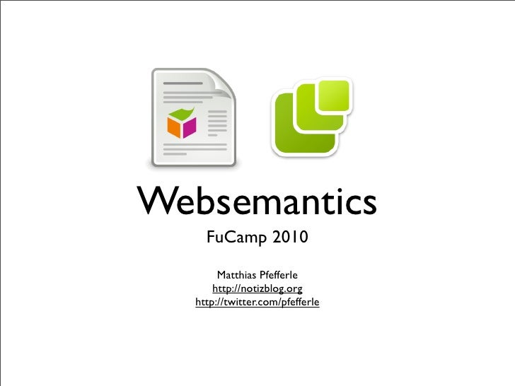 Websemantics     FuCamp 2010        Matthias Pfefferle       http://notizblog.org   http://twitter.com/pfefferle