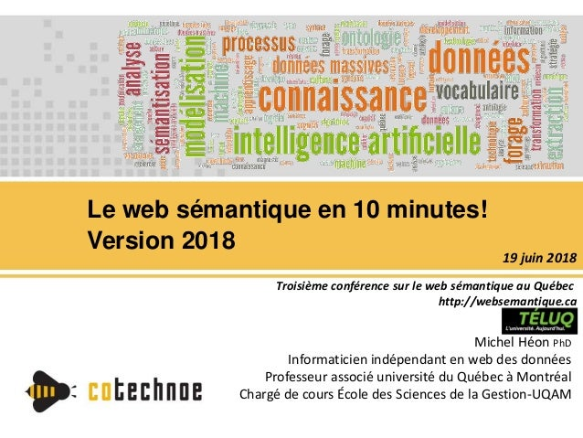 Le web sémantique en 10 minutes! Version 2018 Michel Héon PhD Informaticien indépendant en web des données Professeur asso...