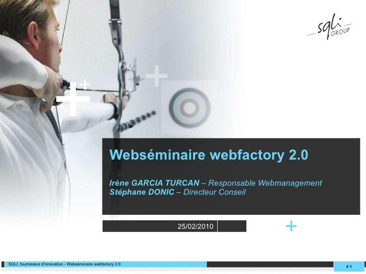 Webséminaire webfactory 2.0 Irène GARCIA TURCAN  – Responsable Webmanagement Stéphane DONIC  – Directeur Conseil #   + SQL...