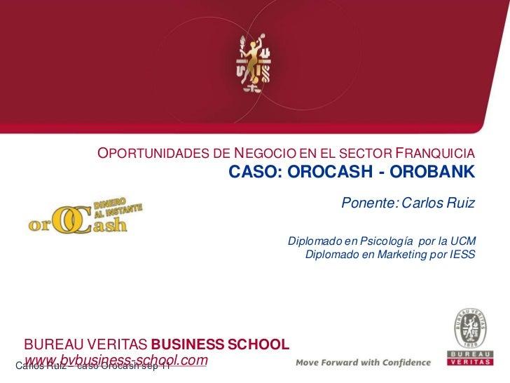 OPORTUNIDADES DE NEGOCIO EN EL SECTOR FRANQUICIA                         CASO: OROCASH - OROBANK                          ...
