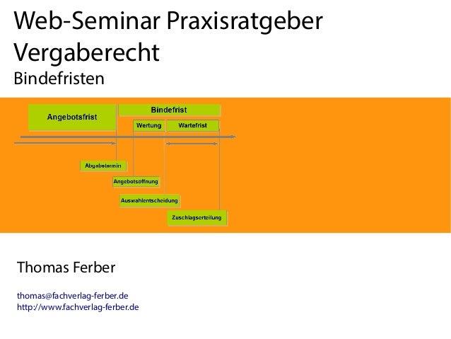 Web-Seminar Praxisratgeber Vergaberecht Bindefristen  Thomas Ferber thomas@fachverlag-ferber.de http://www.fachverlag-ferb...