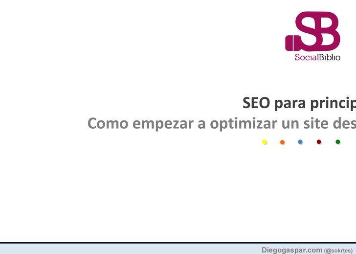 SEO para principComo empezar a optimizar un site des                       Diegogaspar.com (@sokrtes)