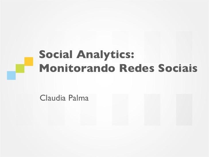 Social Analytics:Monitorando Redes SociaisClaudia Palma