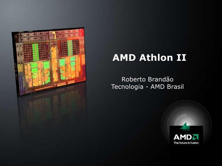 AMD Athlon II<br />Roberto Brandão<br />Tecnologia - AMD Brasil<br />