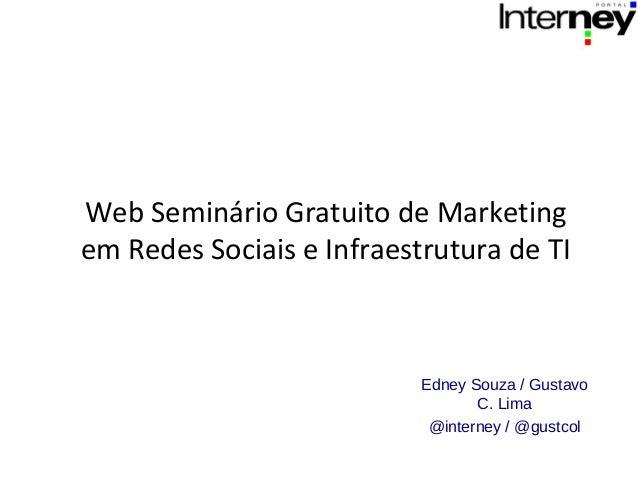 Web Seminário Gratuito de Marketingem Redes Sociais e Infraestrutura de TI                           Edney Souza / Gustavo...