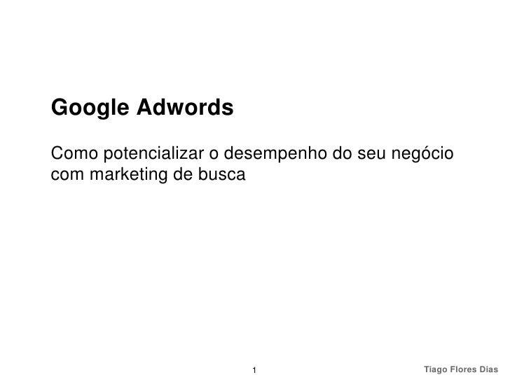 Google AdwordsComo potencializar o desempenho do seu negóciocom marketing de busca                      1                 ...
