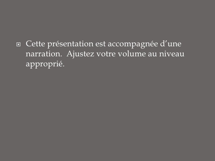 Cette présentation est accompagnée d'une  narration.  Ajustez votre volume au niveau approprié.<br />