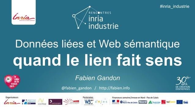 Données liées et Web sémantiquequand le lien fait sens  Fabien Gandon  #inria_industrie  @fabien_gandon/ http://fabien.info