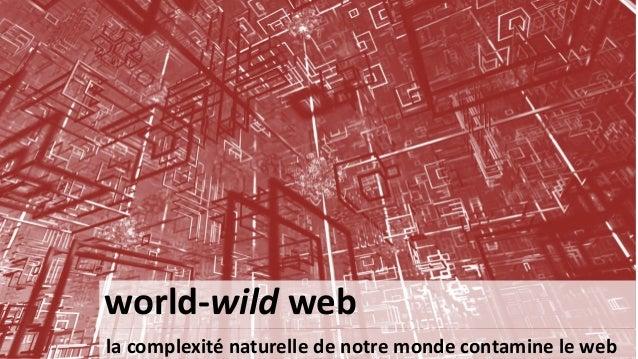 world-wildweb  la complexité naturelle de notre monde contamine le web