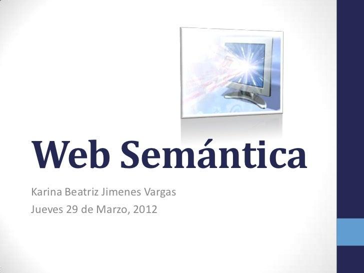 Web SemánticaKarina Beatriz Jimenes VargasJueves 29 de Marzo, 2012