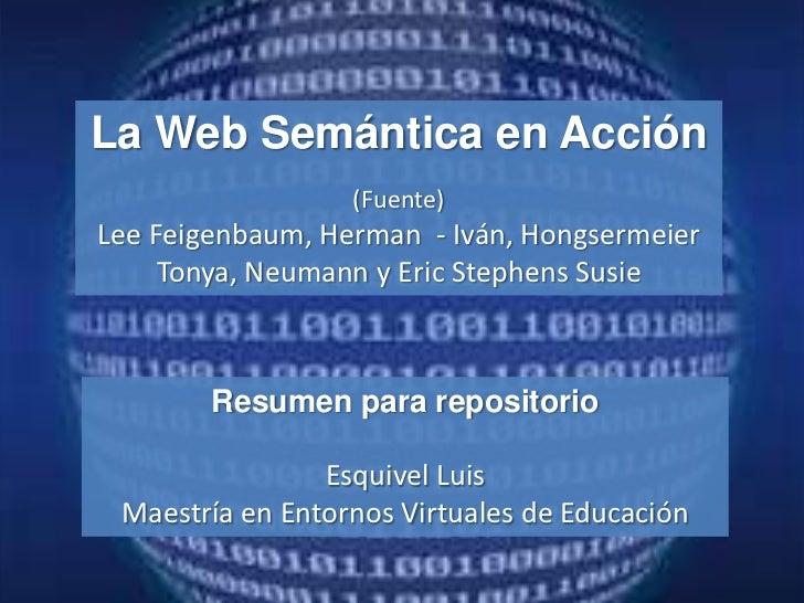 La Web Semántica en Acción                  (Fuente)Lee Feigenbaum, Herman - Iván, Hongsermeier     Tonya, Neumann y Eric ...