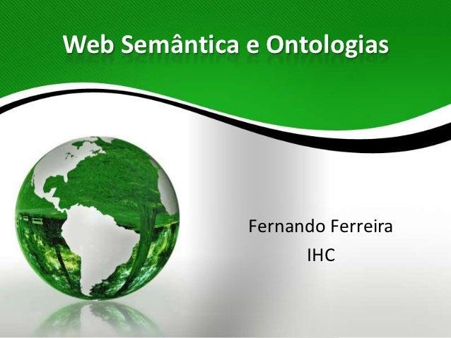 Web Semântica e Ontologias              Fernando Ferreira                    IHC
