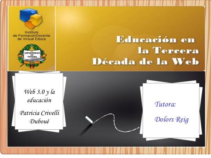 Web 3.0 y la  educación                    Tutora:Patricia Crivelli   Duboué           Dolors Reig