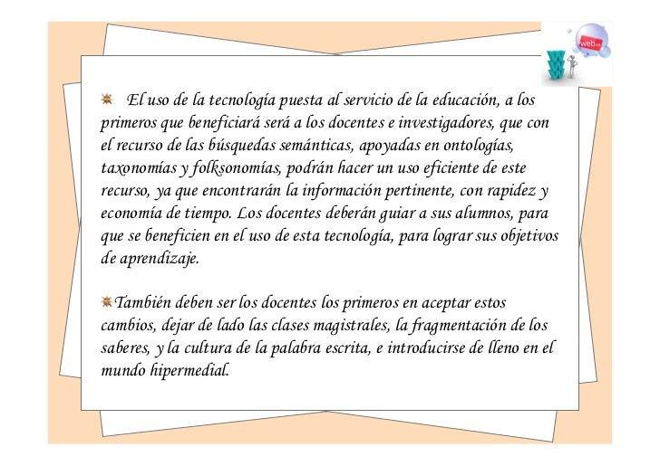 El uso de la tecnología puesta al servicio de la educación, a losprimeros que beneficiará será a los docentes e investigad...