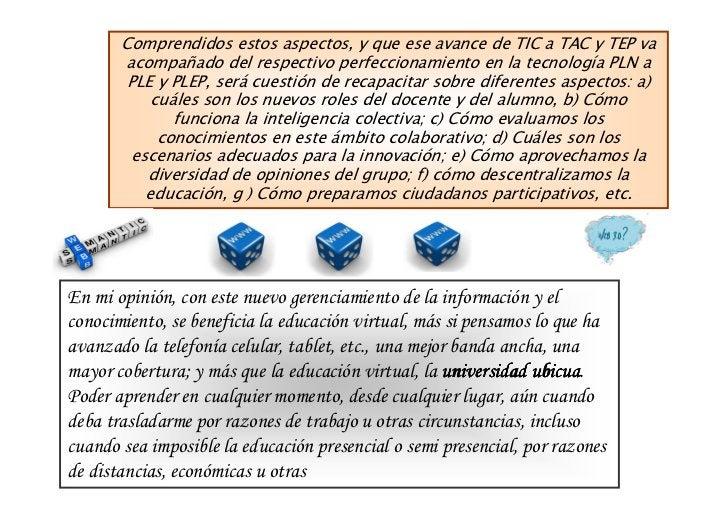 Comprendidos estos aspectos, y que ese avance de TIC a TAC y TEP va       acompañado del respectivo perfeccionamiento en l...