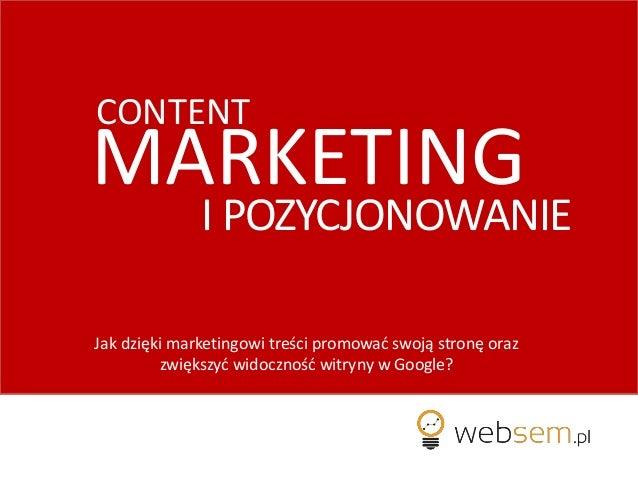 I POZYCJONOWANIE Jak dzięki marketingowi treści promowad swoją stronę oraz zwiększyd widocznośd witryny w Google? CONTENT ...