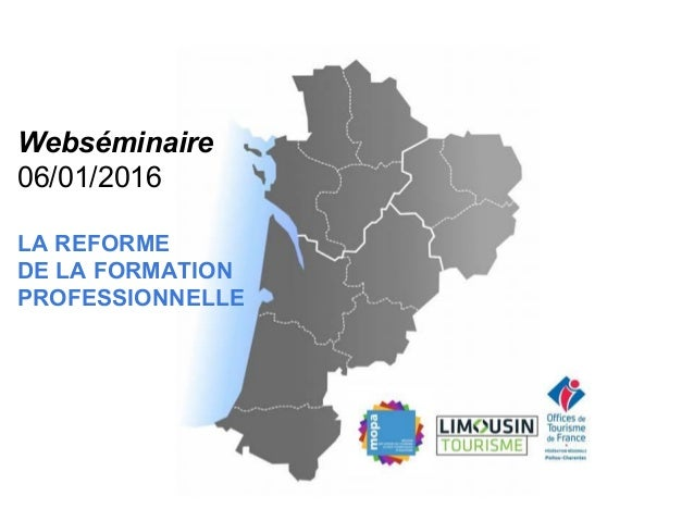 Le réforme de la formation professionnelle Webséminaire 06/01/2016 LA REFORME DE LA FORMATION PROFESSIONNELLE
