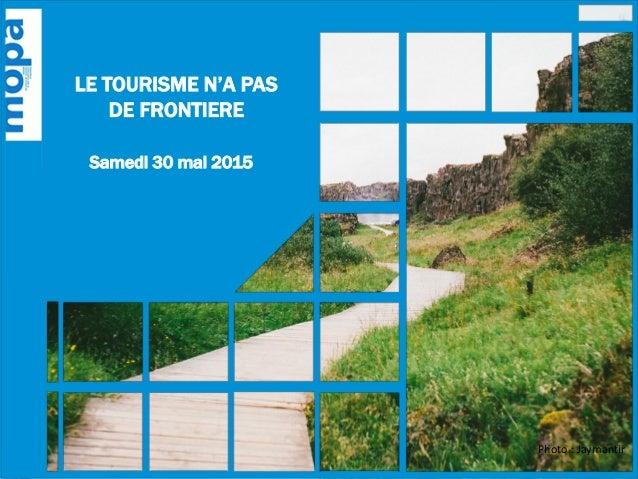 LE TOURISME N'A PAS DE FRONTIERE Samedi 30 mai 2015 Photo : Jaymantir