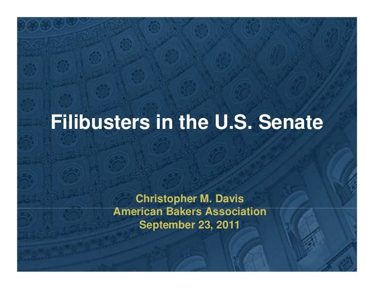 Filibusters in the U.S. Senate         Christopher M. Davis      American Bakers Association          September 23, 2011
