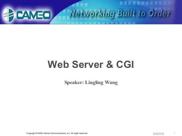 1Copyright © 2009, Cameo Communications, Inc. All rights reserved. 2009/09/03Web Server & CGISpeaker: Lingling Wang