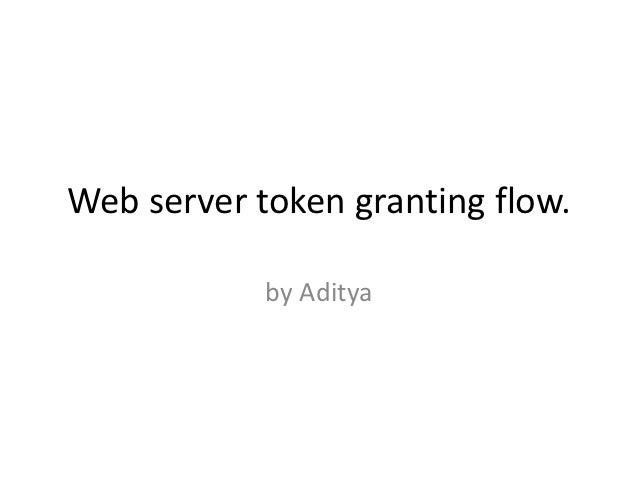 Web server token granting flow.            by Aditya