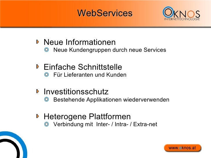WebServices <ul><li>Neue Informationen </li></ul><ul><ul><li>Neue Kundengruppen durch neue Services </li></ul></ul><ul><li...