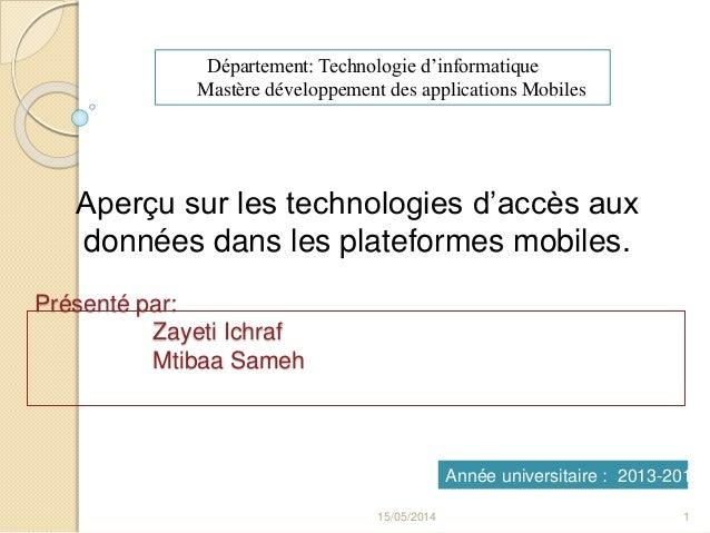 Présenté par: Zayeti Ichraf Mtibaa Sameh Aperçu sur les technologies d'accès aux données dans les plateformes mobiles. 15/...
