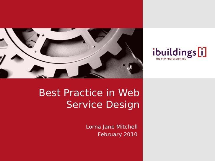 Best Practice in Web      Service Design           Lorna Jane Mitchell              February 2010