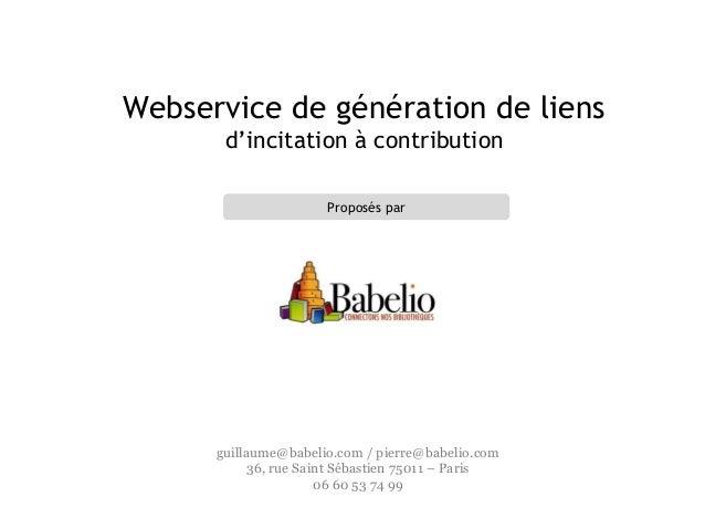 Webservice de génération de liens d'incitation à contribution Proposés par guillaume@babelio.com / pierre@babelio.com 36, ...