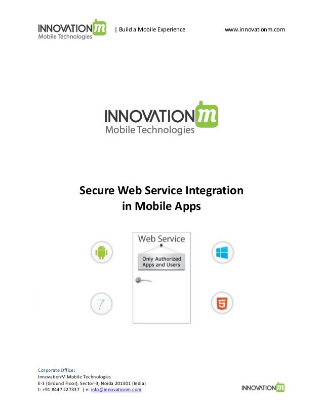 | Build a Mobile Experience  www.innovationm.com  Secure Web Service Integration in Mobile Apps  Corporate Office: Innovat...