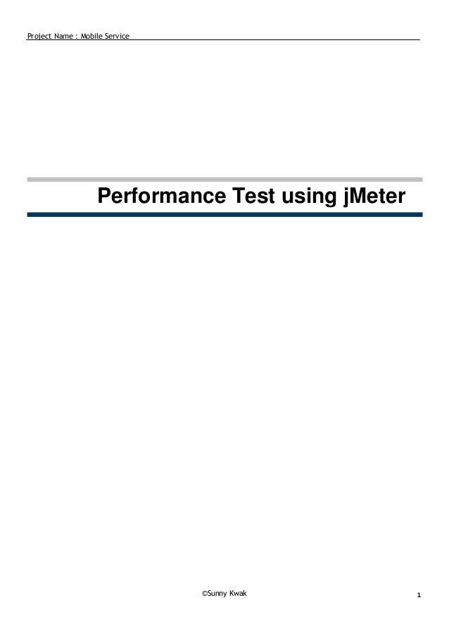 Project Name : Mobile Service © Sunny Kwak 1 Performance Test using jMeter