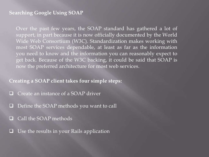 Searching Google Using SOAP <br />Over the past few years, the SOAP standard has gathered a lot of support, in part becaus...