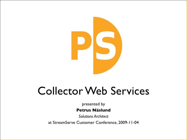 Collector Web Services                     presented by                  Petrus Näslund                   Solutions Archit...
