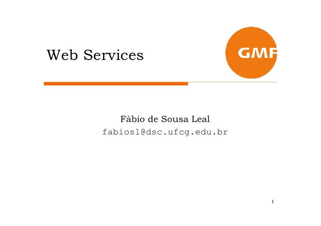 Web Services             Fábio de Sousa Leal       fabiosl@dsc.ufcg.edu.br                                     1