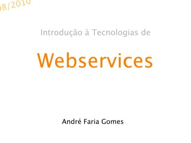 Introdução à Tecnologias de  Webservices  André Faria Gomes