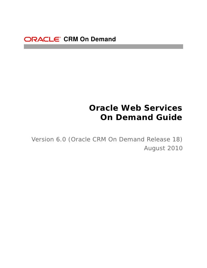 CRM On Demand                 Oracle Web Services                   On Demand GuideVersion 6.0 (Oracle CRM On Demand Relea...