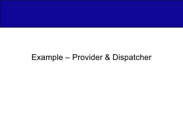Example – Provider & Dispatcher