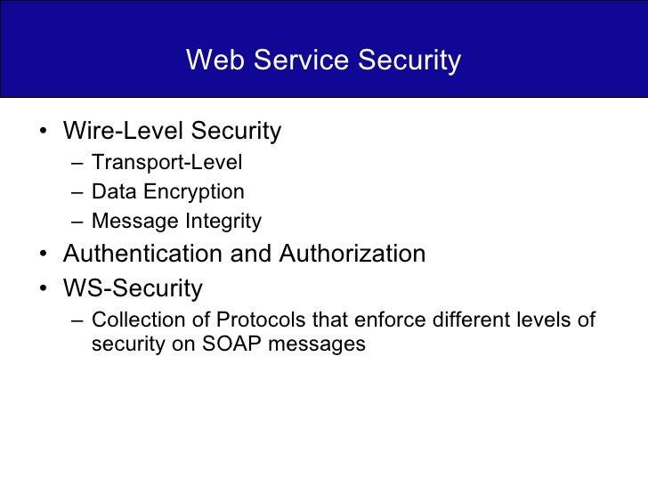 Web Service Security <ul><li>Wire-Level Security </li></ul><ul><ul><li>Transport-Level  </li></ul></ul><ul><ul><li>Data En...