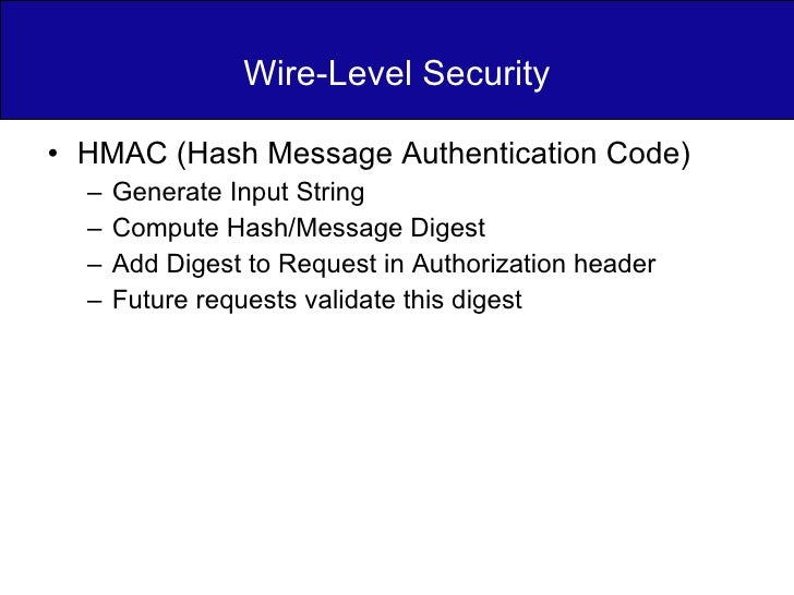 Wire-Level Security <ul><li>HMAC (Hash Message Authentication Code) </li></ul><ul><ul><li>Generate Input String </li></ul>...
