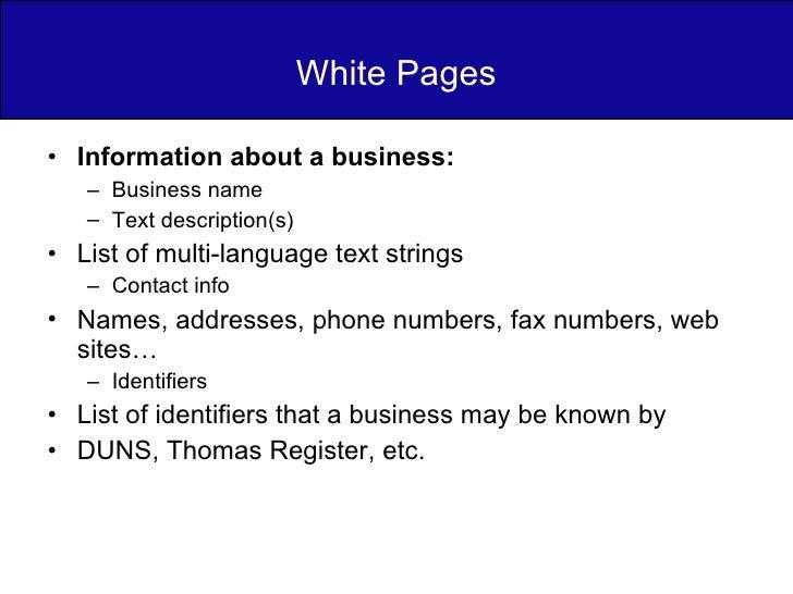 White Pages <ul><li>Information about a business: </li></ul><ul><ul><li>Business name </li></ul></ul><ul><ul><li>Text desc...